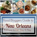 Food Bloggers Guide To New Orleans: Where To Eat, Stay & Play