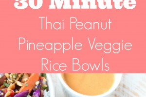 30 Minute Thai Peanut Pineapple Veggie Rice Bowls