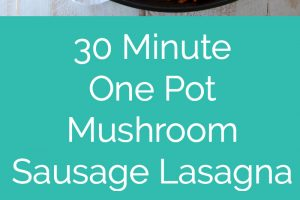 30 Minute Mushroom Sausage One Pot Lasagna Recipe