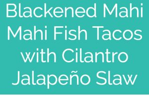Mahi mahi fish tacos with cilantro jalapeno slaw, image of tacos in metal taco holder with text overlay
